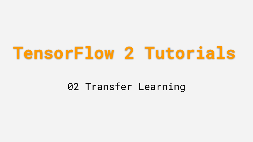 TensorFlow 2 0 Tutorial 02: Transfer Learning