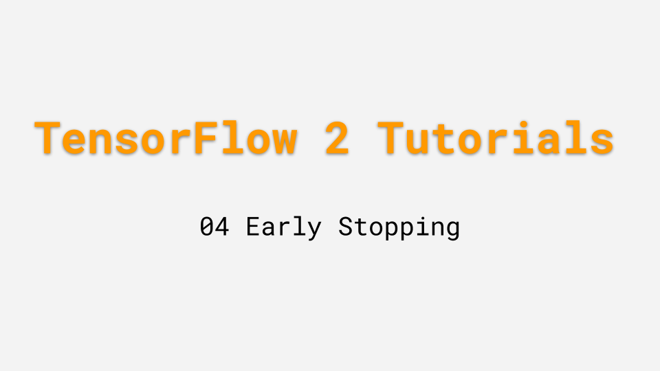 TensorFlow 2 0 Tutorial 04: Early Stopping